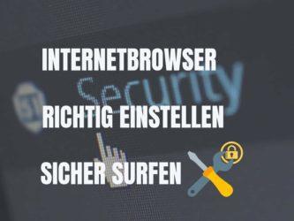 Internetbrowser richtig einstellen und sicher surfen